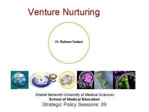 Venture Nurturing Dr Shahram Yazdani Shahid Beheshti University