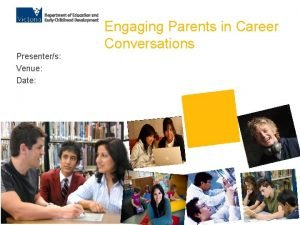 Engaging Parents in Career Conversations Presenters Venue Date
