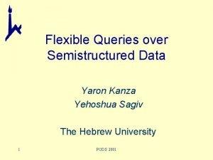 Flexible Queries over Semistructured Data Yaron Kanza Yehoshua