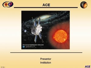 ACE Presentor Institution ACE Page 1 ACE Mass