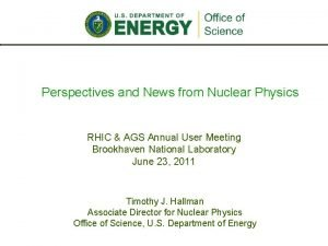 Perspectives and News from Nuclear Physics RHIC AGS