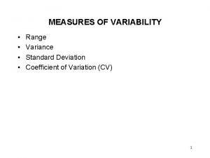 MEASURES OF VARIABILITY Range Variance Standard Deviation Coefficient