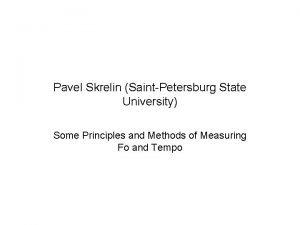 Pavel Skrelin SaintPetersburg State University Some Principles and