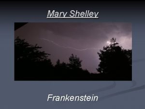 Mary Shelley Frankenstein Contents Mary Shelleys biography Frankenstein