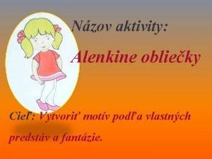 Nzov aktivity Alenkine oblieky Cie Vytvori motv poda