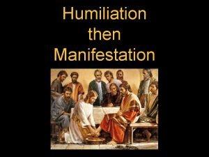 Humiliation then Manifestation I PETER 5 5 Likewise