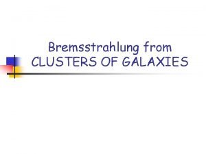Bremsstrahlung from CLUSTERS OF GALAXIES Clusters of Galaxies