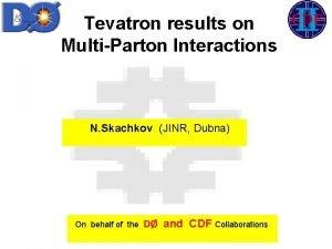 Tevatron results on MultiParton Interactions N Skachkov JINR