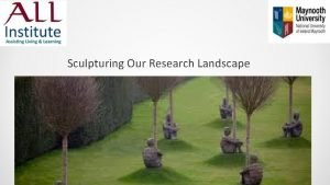 Sculpturing Our Research Landscape Research Grant Opportunities Interests