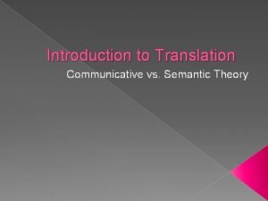 Introduction to Translation Communicative vs Semantic Theory Communicative