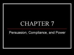 CHAPTER 7 Persuasion Compliance and Power Persuasion communication