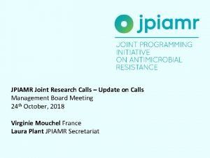 JPIAMR Joint Research Calls Update on Calls Management