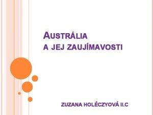 AUSTRLIA A JEJ ZAUJMAVOSTI ZUZANA HOLCZYOV II C