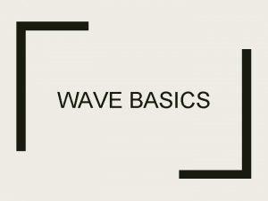 WAVE BASICS Longitudinal Wave wave particles vibrate back