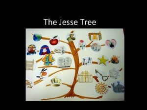 The Jesse Tree What is a Jesse tree