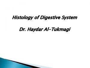 Histology of Digestive System Dr Haydar AlTukmagi Histology