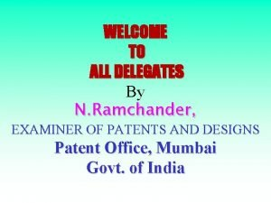 WELCOME TO ALL DELEGATES By N Ramchander EXAMINER