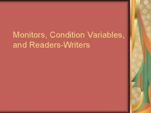 Monitors Condition Variables and ReadersWriters Motivation for Monitors