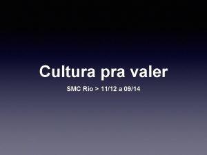 Cultura pra valer SMC Rio 1112 a 0914