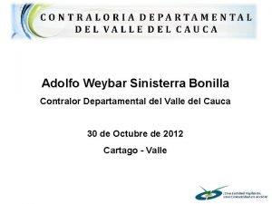 Adolfo Weybar Sinisterra Bonilla Contralor Departamental del Valle