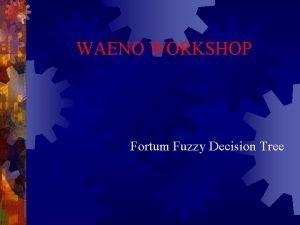 WAENO WORKSHOP Fortum Fuzzy Decision Tree Fortum Fuzzy