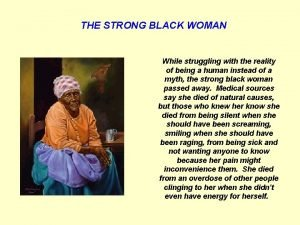 THE STRONG BLACK WOMAN While struggling with the