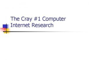 The Cray 1 Computer Internet Research When we