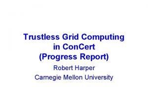 Trustless Grid Computing in Con Cert Progress Report