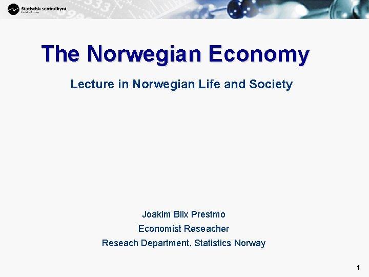 1 The Norwegian Economy Lecture in Norwegian Life