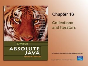 Chapter 16 Collections and Iterators Slides prepared by