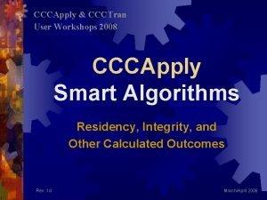 CCCApply CCCTran User Workshops 2008 CCCApply Smart Algorithms