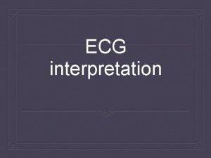 ECG interpretation Overview Rate Rhythm Intervals QRS STT