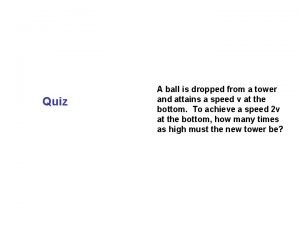 Quiz A ball is dropped from a tower