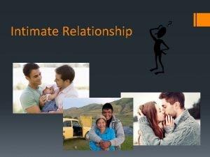 Intimate Relationship Intimate Relationships Intimate relationships do not