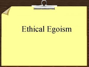 Ethical Egoism Ethical Egoism Things You Should Know
