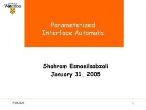 Parameterized Interface Automata Shahram Esmaeilsabzali January 31 2005