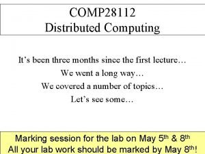 COMP 28112 Distributed Computing Its been three months