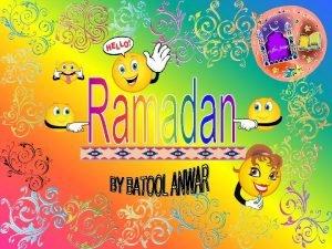What is Ramadan Ramadan is the ninth month