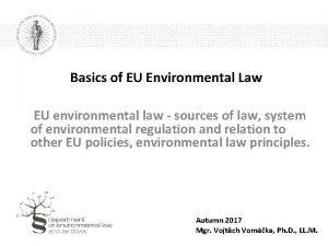 Basics of EU Environmental Law EU environmental law