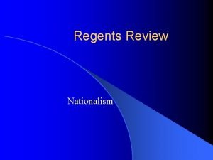 Regents Review Nationalism Nationalism l Nationalism Pride in