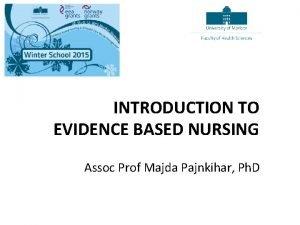 INTRODUCTION TO EVIDENCE BASED NURSING Assoc Prof Majda