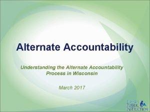 Alternate Accountability Understanding the Alternate Accountability Process in