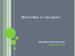 WHATS NEW AT THE LIBRARY Wilmington University Library