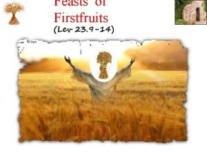 Feasts of Firstfruits Lev 23 9 14 Feast