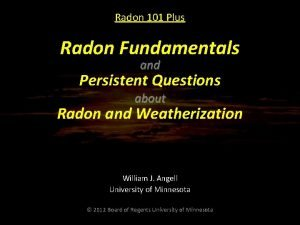 Radon 101 Plus Radon Fundamentals and Persistent Questions