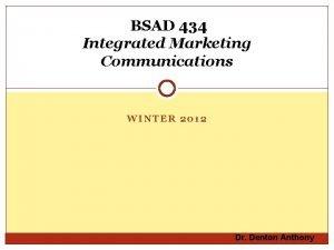BSAD 434 Integrated Marketing Communications WINTER 2012 Dr