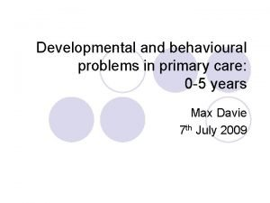 Developmental and behavioural problems in primary care 0