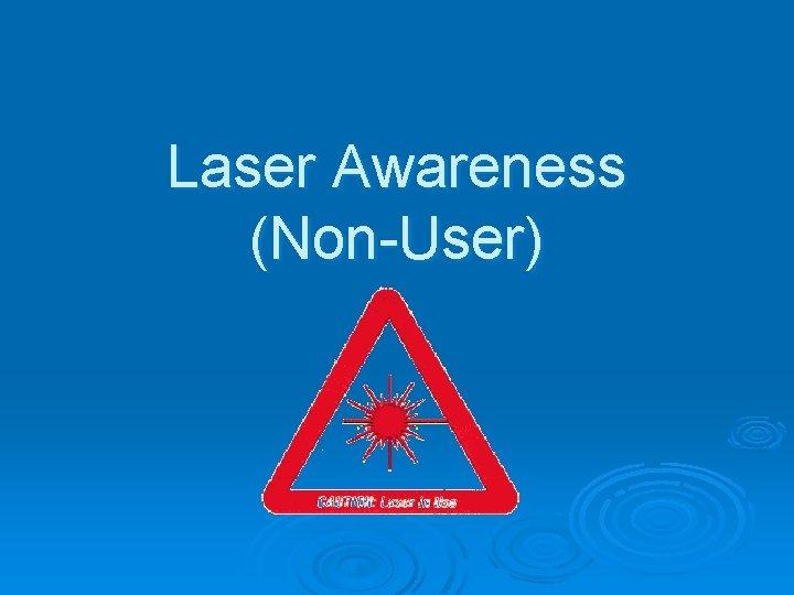 Laser Awareness NonUser What is a laser Laser
