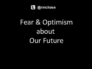rmchase Fear Optimism about Our Future Ive been
