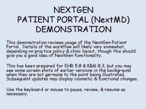 NEXTGEN PATIENT PORTAL Next MD DEMONSTRATION This demonstration